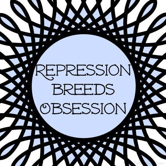 Repression_Breeds_Obsession